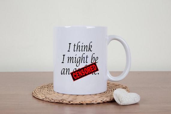 Funny mug, rude mug, might be an a*shole, novelty mug, statement mug, funny mug, mature, profanity mug, A hole mug, adult humor, sarcasm