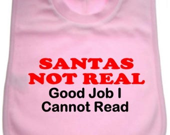 Santas not real Good Job I Cannot read - 100% soft cotton overhead Pink Bib