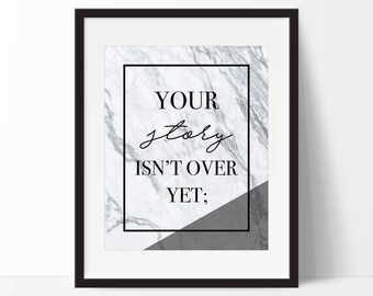 Your Story Isn't Over Yet Marble Art Print - Wall Art - Typography - Home Decor - Office Decor - Inspirational Decor