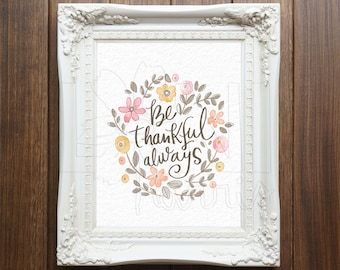 Wall Art Printable, Instant Download File, Be Thankful Always Art, 8x10 home decor print