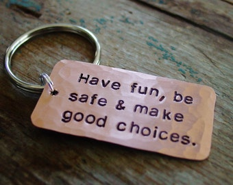 Make Good Choices Keychain, Son Gift, Daughter Gift, Hand Stamped Copper, New Driver, Teen Gift, College Graduation Gift, Have Fun Be Safe