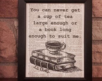 You will never get a cup of tea large enough or a book long enough to suit me - C.S. Lewis Quote - Tea and Book Dictionary Art