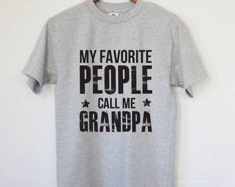 My Favorite People Call Me Grandpa - Best New Grandpa T-shirt - Gift for the Best Grandpa Ever - Cool Grandpa Tee -Men's Grandfather T-Shirt