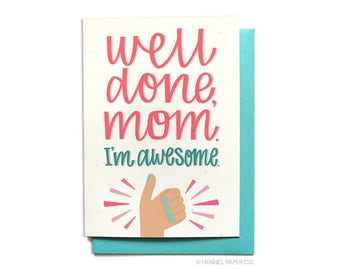 Funny Mothers Day Card - Funny Mom Birthday Card - Well Done Mom. I'm awesome. - Hennel Paper Co. - MD32