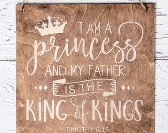 I am a Princess and my Father is the King and of Kings | Jesus |sprirtual | Christian Decor | Timothy 6:15 | Inspirational | wall decor |