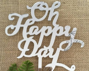 Oh Happy Day Acrylic Silver Mirror Wedding Engagement Cake Topper