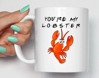 You're My Lobster Mug | Friends TV Themed Quote Gift | Gift For Him Or Her | Valentines | Wedding Ross Phoebe Rachel | Made To Order Mugs