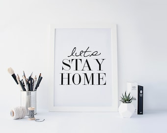 """PRINTABLE Art """"Lets Stay Home"""" Typography Art Print Black and White Welcome Sign Be Our Guest Apartment Decor Inspirational Poster"""