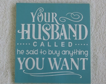 EASTER SALE Your Husband Called he said to buy anything You Want Wooden Sign