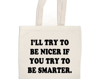 I'll Be Nicer if You Try to Be Smarter Funny Canvas Tote Bag Market Pouch Grocery Reusable Recycle Eco Friendly