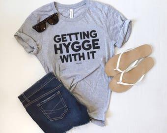 Getting Hygge With It, Unisex Tee, Danish Tee, Cozy Tee, Soft Tee, Graphic Tee, Gray Tee, Hygge, Comfort, Adventure Tee, Homebody Tee
