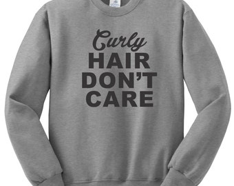 Curly Hair Dont Care Sweatshirt, Funny Humor Novelty Sweatshirt   sweatshirt