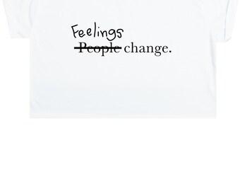 Feelings Change Crop Top T Shirt Tee Womens Girl Funny Fun Tumblr Hipster Swag Grunge Kale Goth Punk New Retro Vtg Fashion Indie Boho People