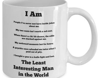 I Am Least Interesting Man in the World 11 oz Coffee Mug (Funny Sayings Front and Back of the Cup)