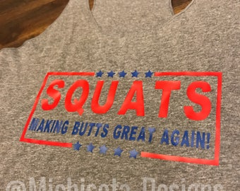 SQUATS... Making Butts Great Again! | Workout Shirt | Fitness Tank | Workout tank | Squats |