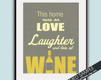 This Home Runs on Love Laughter and Lots of Wine - Art Print (Featured in Lady Grey Linen and Sunshine) Customizable Prints