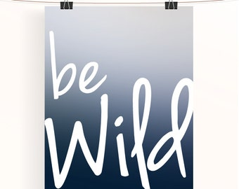 be wild - blue ombre inspirational poster - motivational print - typography poster - nature print - home wall art - office wall art