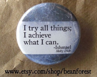 i achieve what i can (Moby Dick, Herman Melville) - pinback button badge