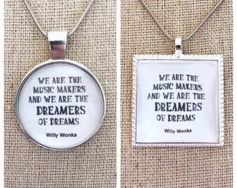 We are the music makers and we are the dreamers of dreams pendant -willy wonka quote pendant