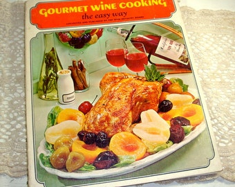 Vintage Cookbook, Gourmet Wine Cooking, Easy Way, Wine Advisory Board, Spiral Bound, Menus, Sauces, Desserts, Grapes, Wine, 1968  (803-15)