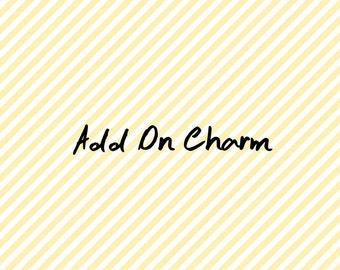 Add On Charm, You Pick Charm, Add on