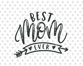 Best Mom Ever SVG DXF Cutting File, Best Mom Svg Cut File, Mother's Day Svg Dxf Cutting File, Mother Svg Cuttable File, Best Mother Svg