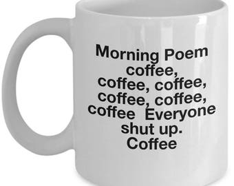 Morning Poem coffee ,coffee, coffee, coffee. Everyone shut up. Coffee-novelty coffee mug-11 oz-ceramic-perfect gift-funny