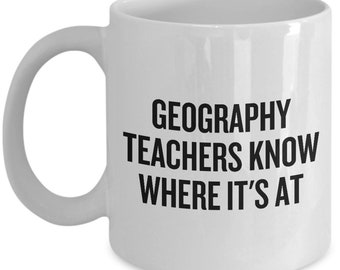Geography Teacher Gift - Geography Mug - Geography Teachers Know Where It's At