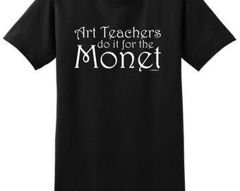 Teacher Gift Art Teachers are in it for the Monet T-Shirt 2000 - WOD-453