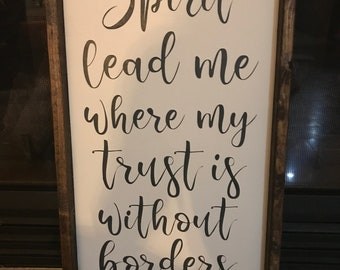 Spirit lead me where my trust is without borders wood sign