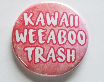 "Kawaii Weeaboo Trash 1.5"" Pinback Button"
