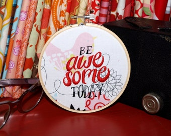 "Be Awesome Today - 4"" Custom Embroidery Hoop in Starlings"
