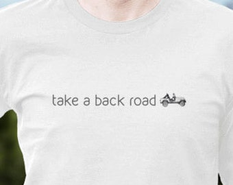 Take a Back Road- Men's and Women's T-shirt, call to action! Get outside, short and long sleeved t-shirts