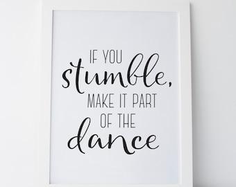 "Printable Art ""If You Stumble Make it Part of the Dance"" Wall Print Wall Art Gallery Wall Art Dorm Decor Dorm Art Dorm Print Inspirational"
