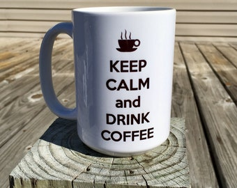Keep Calm and Drink Coffee - Coffee Mug