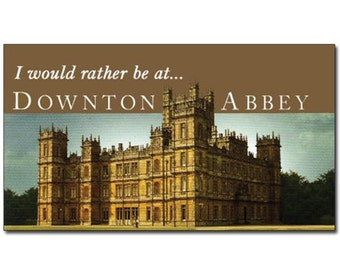 I'd Rather Be at Downton Abbey - Highclere Castle refrigerator Magnet