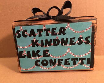 Scatter Kindness like Confetti wooden block, happiness,  kindness, motivation, affirmation, uplifting message, office decor