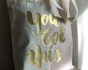 YOU GOT THIS Canvas Tote, Gold Vinyl, teacher Gift