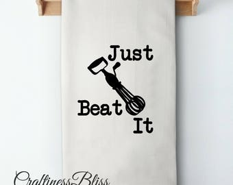 Just Beat It Flour Sack Kitchen Dish Towel Tea Towel Cottage Chic Rustic Decor