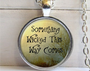Art Pendant, MacBeth Quote Necklace, Literary, Something Wicked This Way Comes
