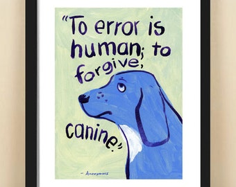 Quote print, typograhic poster, 8x10, motivational art, inspirational art, wall decor, childrens art, To Error Is Human, To Forgive Canine
