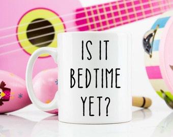 Is it bedtime yet? / Mum life mug / mom birthday parent dad / new parent / new baby /