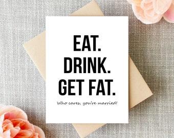 Wedding Card, Funny Wedding Card,  Congratulations, Wedding congratulations, Wedding Gift, Eat. Drink. Get Fat. Who cares!
