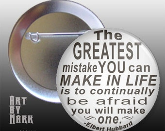 The Greatest Mistake Elbert Hubbard Quote- Pinback Button