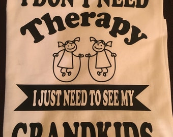 I dont need therapy...grandkids shirt