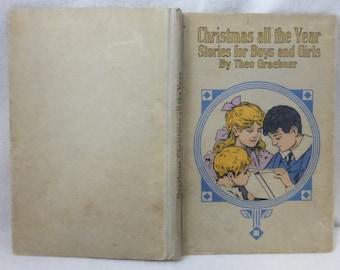 Antique Children's Book Christmas all the Year Stories for Boys and Girls by Theo Graebner