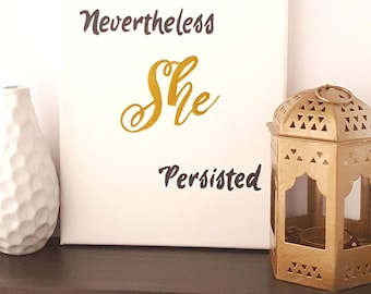 Nevertheless She Persisted, Gift for Daughter, momlife, Hand Painted Canvas Wall Art