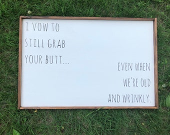 I vow to still grab your butt...even when we're old and wrinkly.