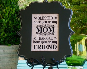 Mom gift, Mothers Day gift, Mom friend, Mom quote, so blessed to have you as my Mom