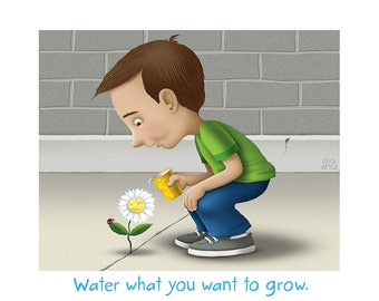 Water What You Want to Grow